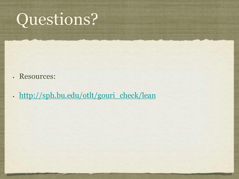 Questions? Resources: http://sph.bu.edu/otlt/gouri_check/lean Resources: http://sph.bu.edu/otlt/gouri_check/lean
