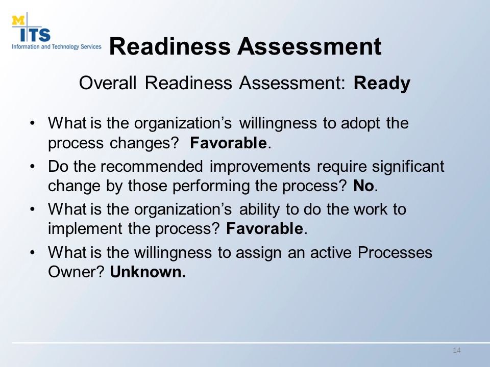 Readiness Assessment What is the organization's willingness to adopt the process changes.