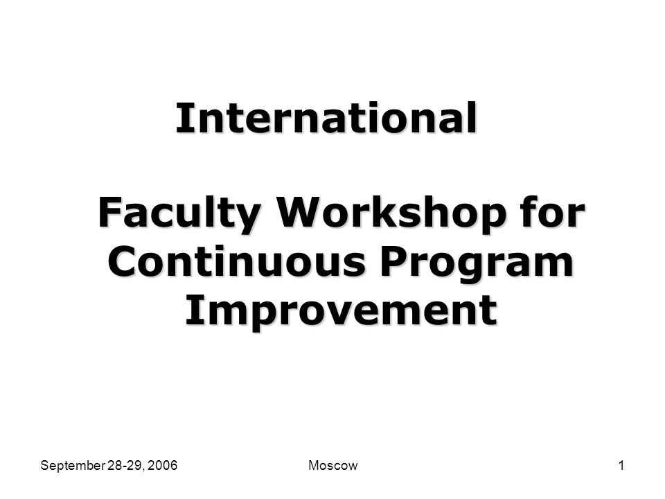 September 28-29, 2006Moscow41 Faculty Background Student Background Educational Resources Programs & services offered; populations served Policies, procedures, governance Faculty teaching loads/class size ProcessesInput  Assessment of inputs and process only establishes the capability or capacity of a program (how many courses and what is covered , background of faculty, nature of facilities, etc.)