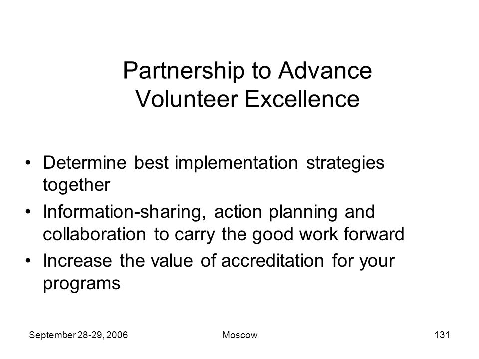 September 28-29, 2006Moscow130 Evaluation Pilot Performance Appraisal forms: –Describe how competencies are demonstrated pre- visit and during visit –Provide Performance metrics –Require comments for below met expectations –Peer, Team Chair, Program