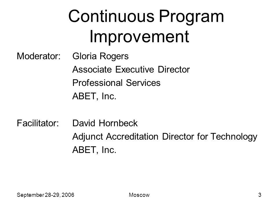 September 28-29, 2006Moscow3 Continuous Program Improvement Moderator:Gloria Rogers Associate Executive Director Professional Services ABET, Inc.