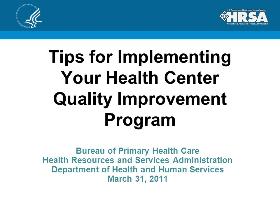 Tips for Implementing Your Health Center Quality Improvement Program Bureau of Primary Health Care Health Resources and Services Administration Depart