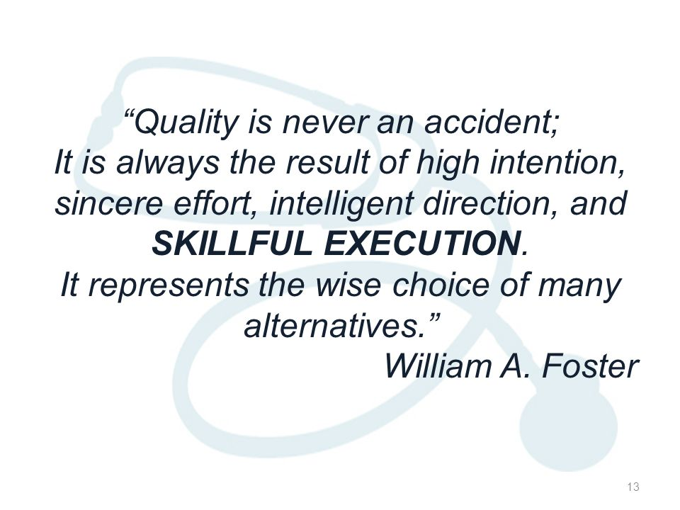 """Quality is never an accident; It is always the result of high intention, sincere effort, intelligent direction, and SKILLFUL EXECUTION. It represents"