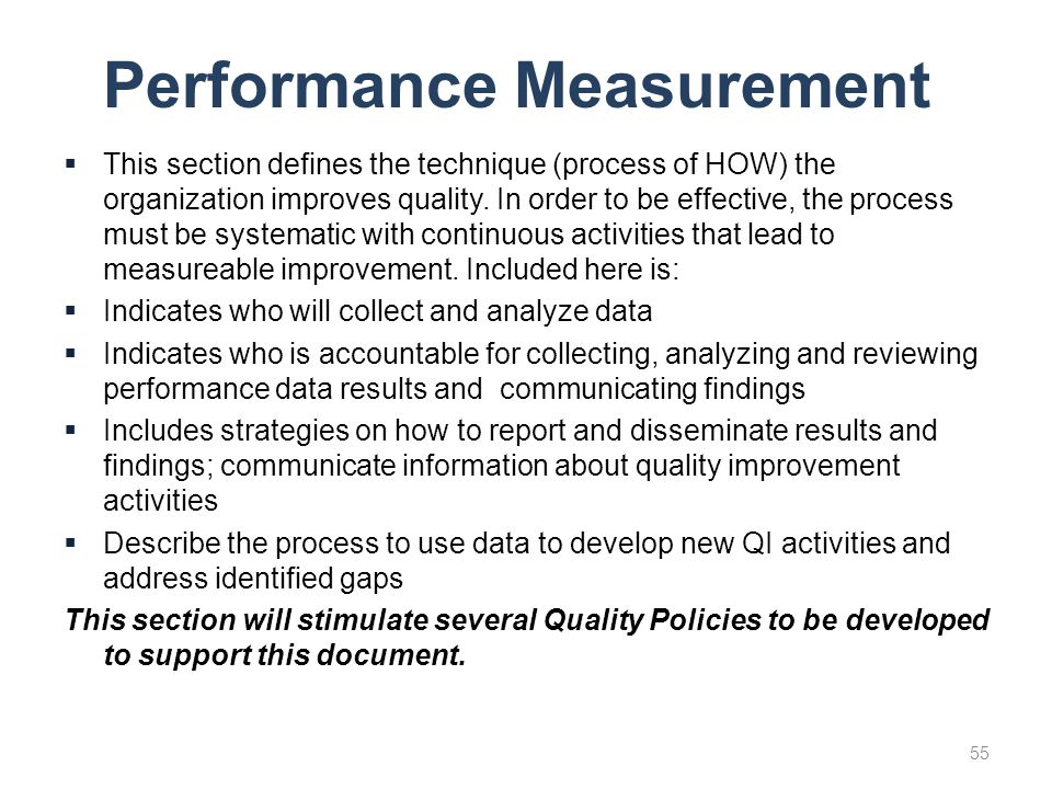 Performance Measurement  This section defines the technique (process of HOW) the organization improves quality. In order to be effective, the process
