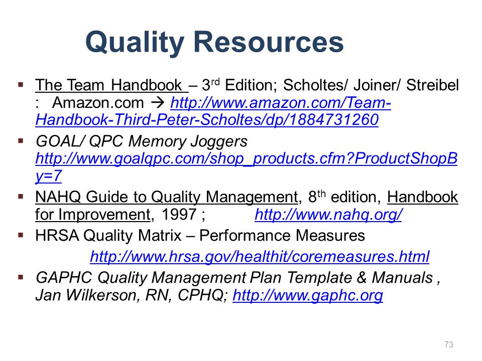 Quality Resources  The Team Handbook – 3 rd Edition; Scholtes/ Joiner/ Streibel : Amazon.com  http://www.amazon.com/Team- Handbook-Third-Peter-Schol
