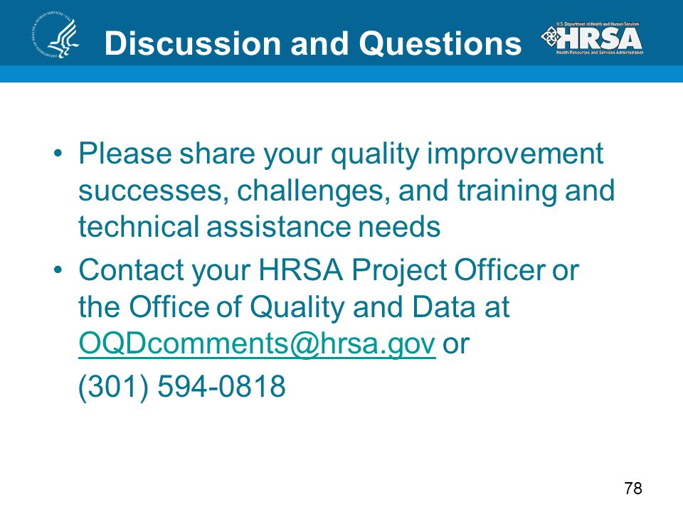 Discussion and Questions Please share your quality improvement successes, challenges, and training and technical assistance needs Contact your HRSA Pr