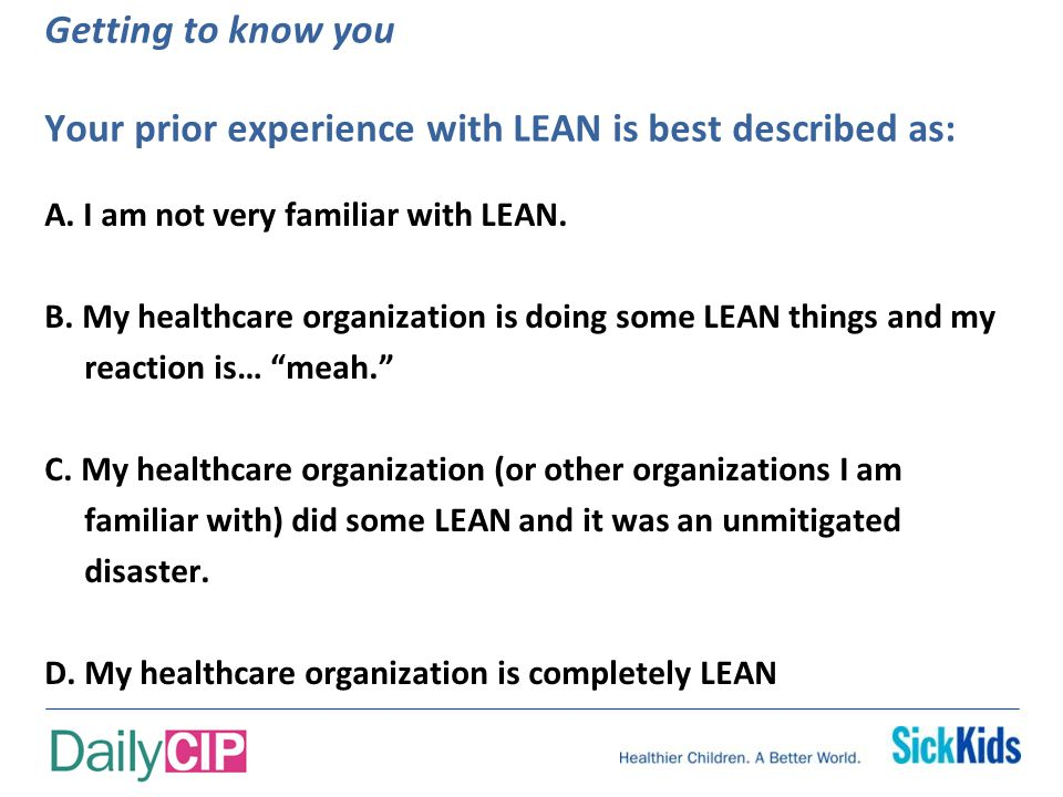 Getting to know you Your prior experience with LEAN is best described as: A.