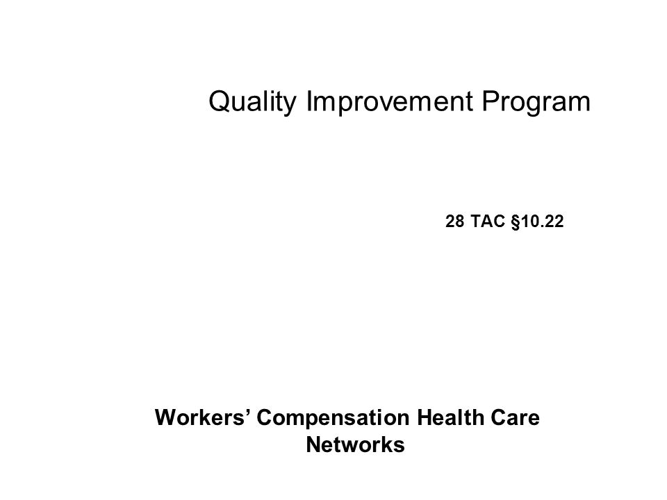 Quality Improvement Program 28 TAC §10.22 Workers' Compensation Health Care Networks