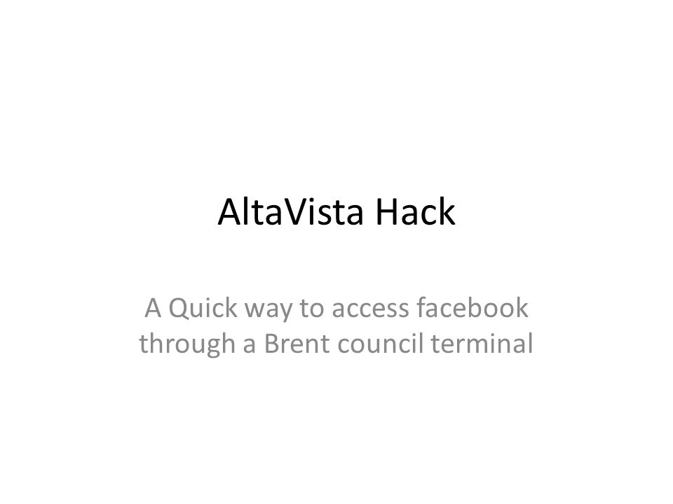 A Quick way to access facebook through a Brent council terminal AltaVista Hack