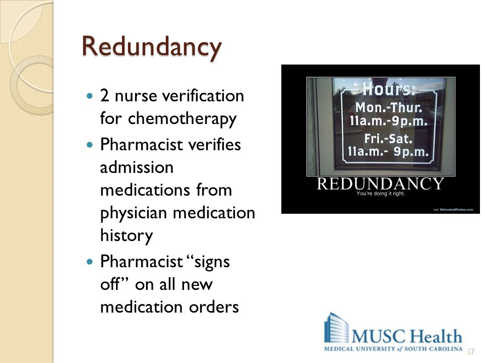 "Redundancy 2 nurse verification for chemotherapy Pharmacist verifies admission medications from physician medication history Pharmacist ""signs off"" on"
