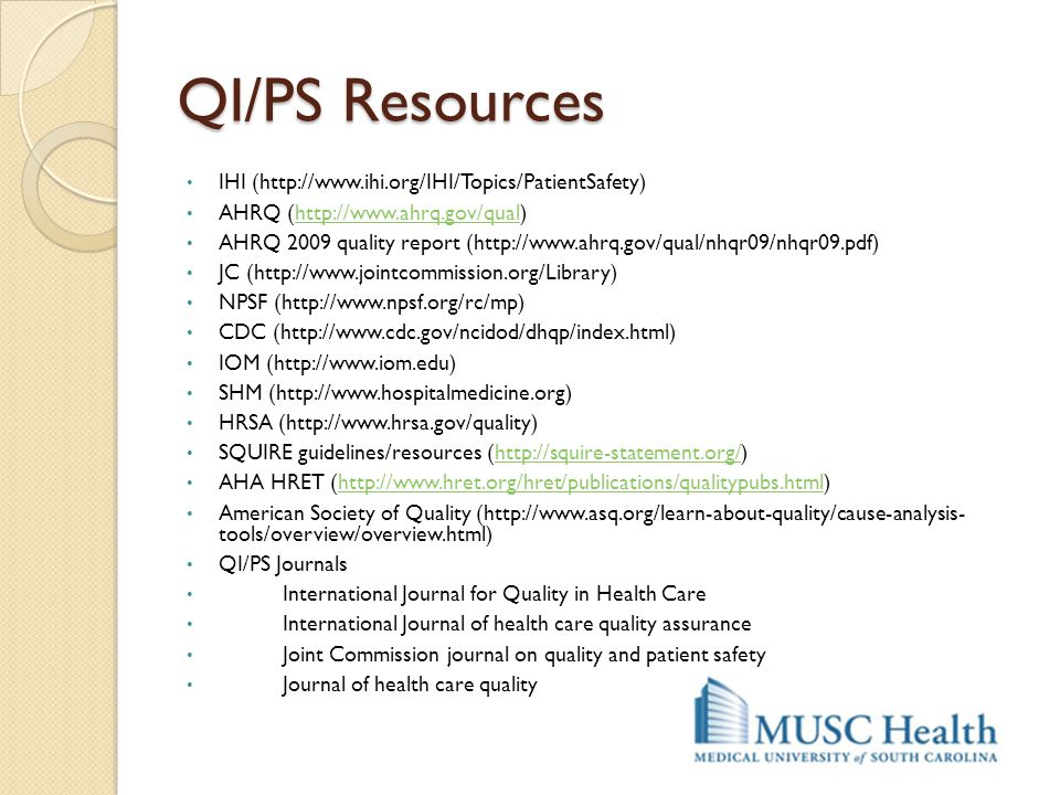 QI/PS Resources IHI (http://www.ihi.org/IHI/Topics/PatientSafety) AHRQ (http://www.ahrq.gov/qual)http://www.ahrq.gov/qual AHRQ 2009 quality report (ht