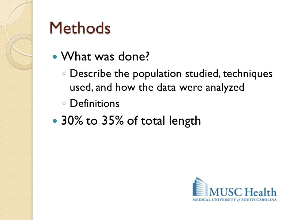 Methods What was done? ◦ Describe the population studied, techniques used, and how the data were analyzed ◦ Definitions 30% to 35% of total length