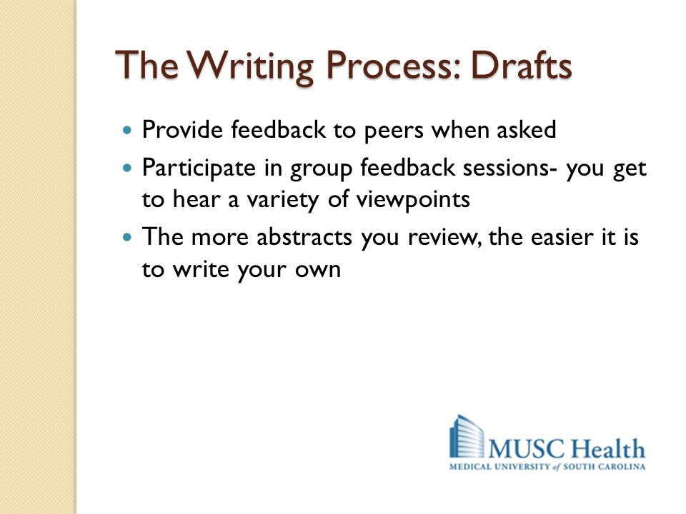 The Writing Process: Drafts Provide feedback to peers when asked Participate in group feedback sessions- you get to hear a variety of viewpoints The m