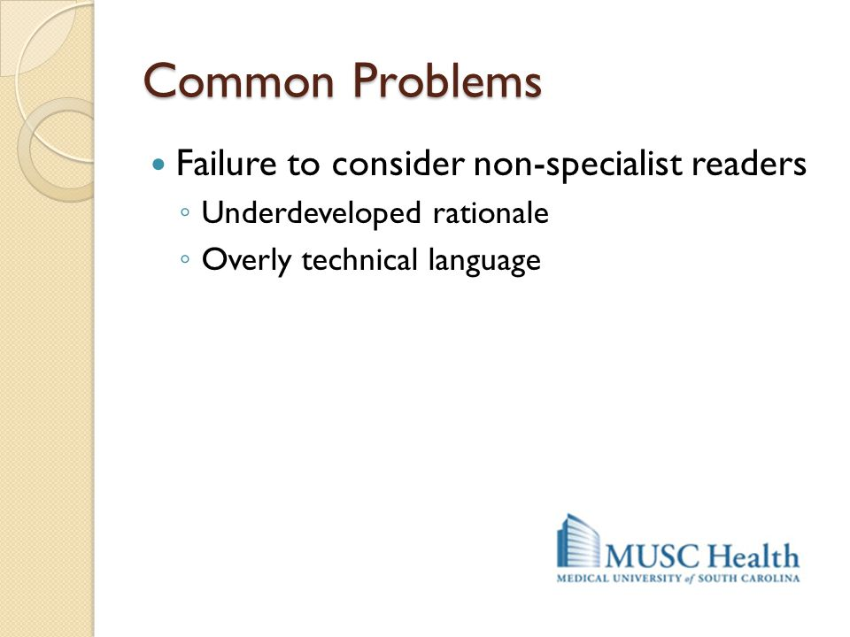 Common Problems Failure to consider non-specialist readers ◦ Underdeveloped rationale ◦ Overly technical language
