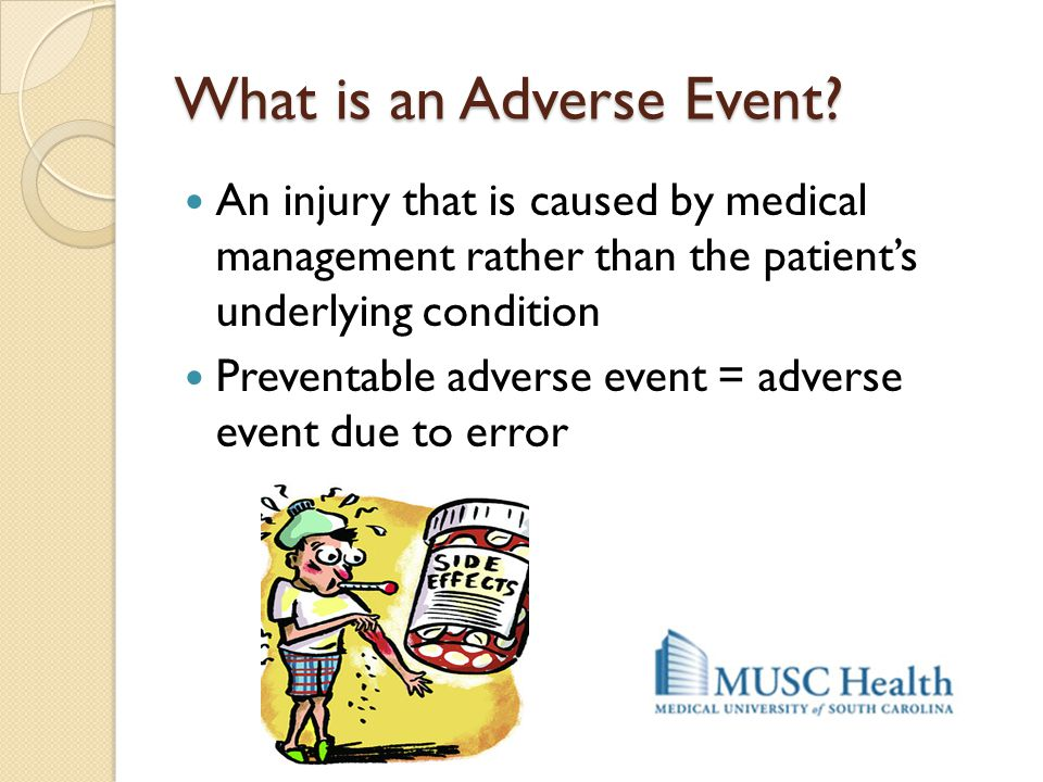 What is an Adverse Event? An injury that is caused by medical management rather than the patient's underlying condition Preventable adverse event = ad