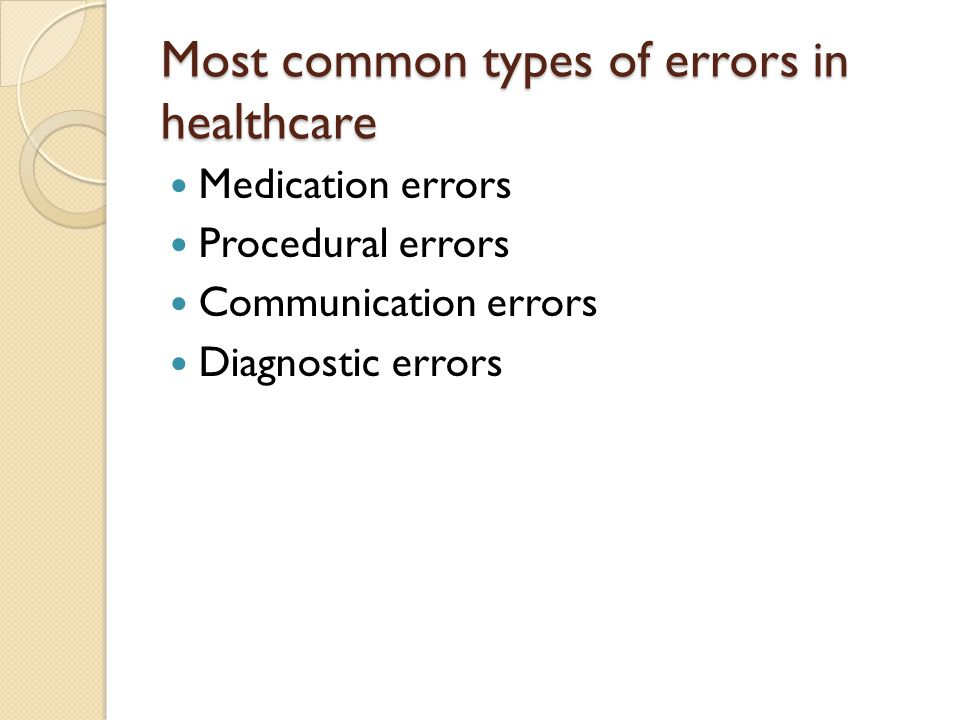Most common types of errors in healthcare Medication errors Procedural errors Communication errors Diagnostic errors