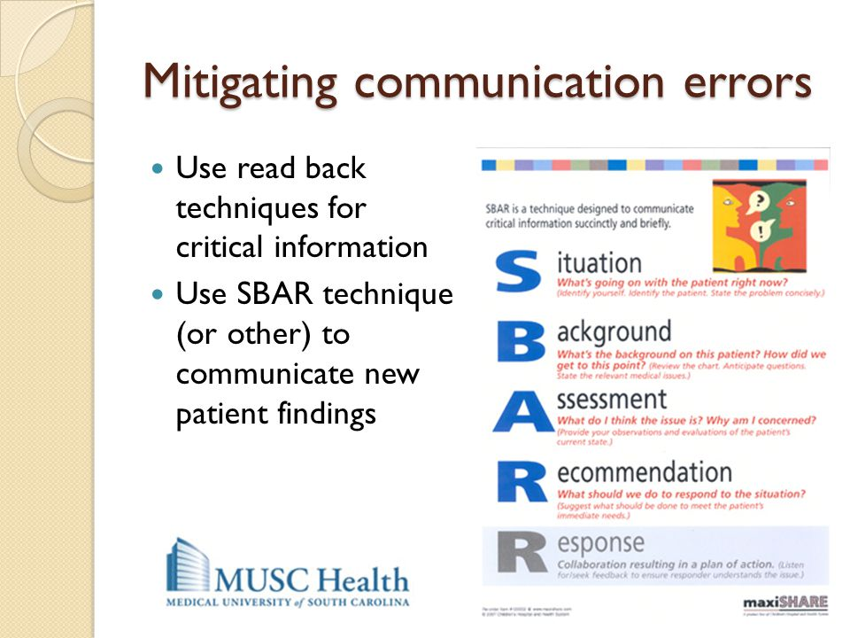 Mitigating communication errors Use read back techniques for critical information Use SBAR technique (or other) to communicate new patient findings