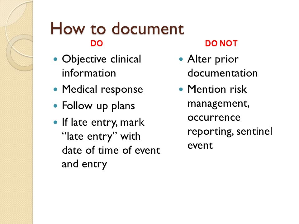 "How to document Objective clinical information Medical response Follow up plans If late entry, mark ""late entry"" with date of time of event and entry"