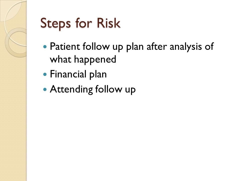 Steps for Risk Patient follow up plan after analysis of what happened Financial plan Attending follow up