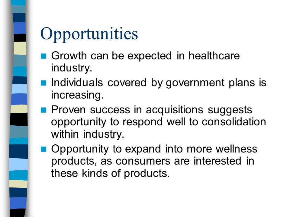 Opportunities Growth can be expected in healthcare industry.