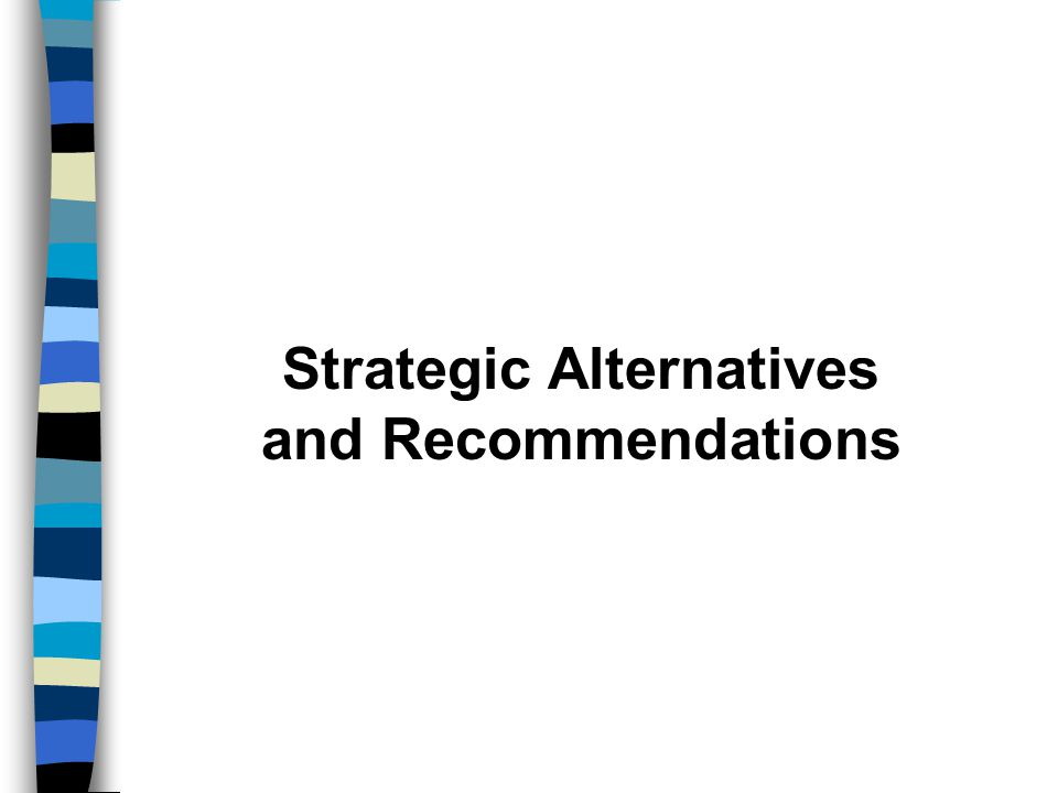 Strategic Alternatives and Recommendations