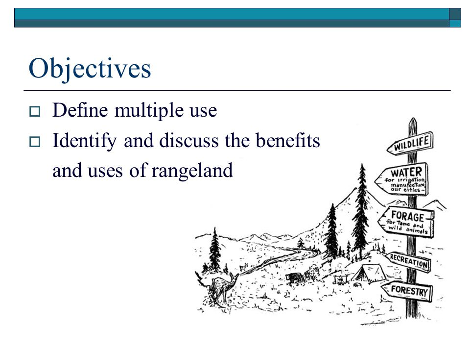  Define multiple use  Identify and discuss the benefits and uses of rangeland Objectives