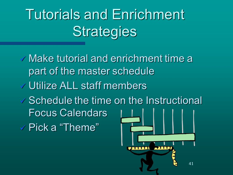 41 Tutorials and Enrichment Strategies Make tutorial and enrichment time a part of the master schedule Make tutorial and enrichment time a part of the