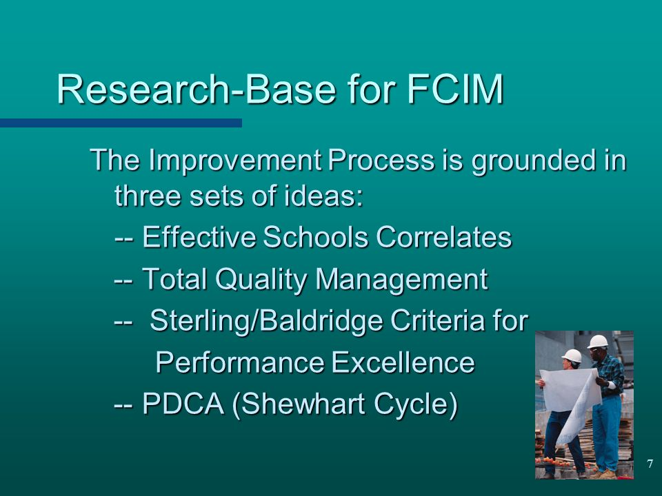 7 Research-Base for FCIM The Improvement Process is grounded in three sets of ideas: -- Effective Schools Correlates -- Total Quality Management -- To