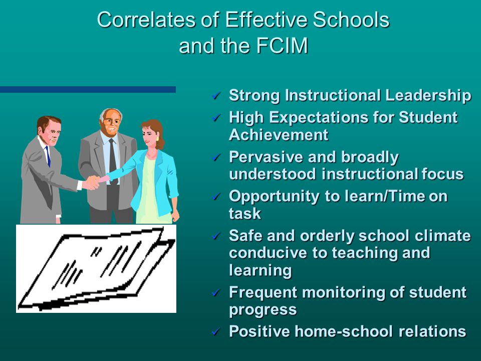 Correlates of Effective Schools and the FCIM Strong Instructional Leadership Strong Instructional Leadership High Expectations for Student Achievement