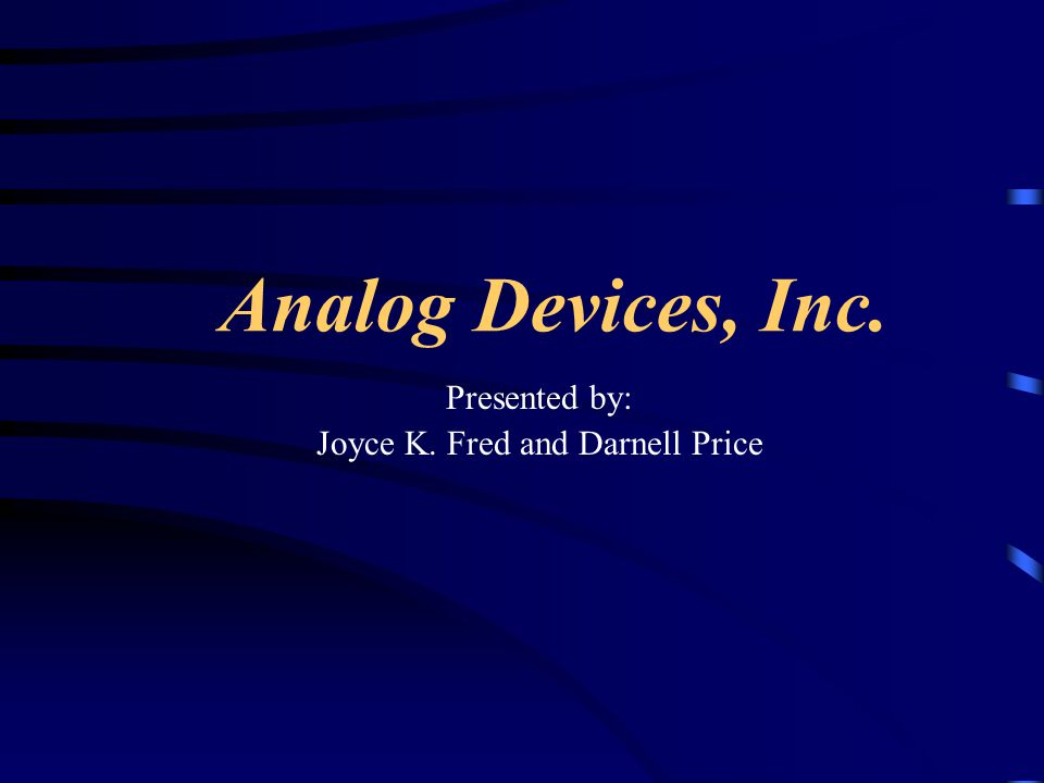 Analog Devices, Inc. Presented by: Joyce K. Fred and Darnell Price