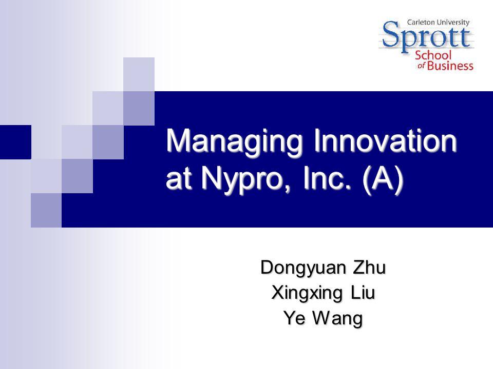 Managing Innovation at Nypro, Inc. (A) Dongyuan Zhu Xingxing Liu Ye Wang
