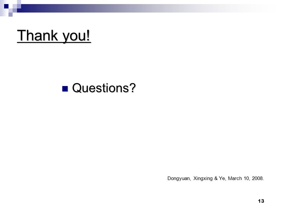 13 Thank you! Questions? Questions? Dongyuan, Xingxing & Ye, March 10, 2008.