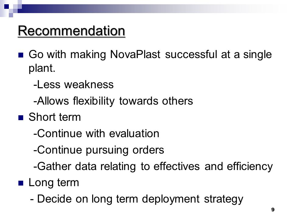 9 9 Recommendation Go with making NovaPlast successful at a single plant.