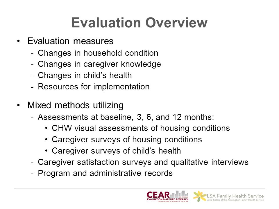 Evaluation measures -Changes in household condition -Changes in caregiver knowledge -Changes in child's health -Resources for implementation Mixed met