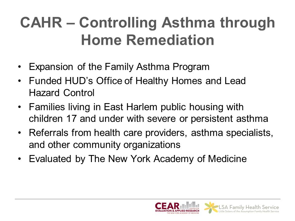 CAHR – Controlling Asthma through Home Remediation Expansion of the Family Asthma Program Funded HUD's Office of Healthy Homes and Lead Hazard Control