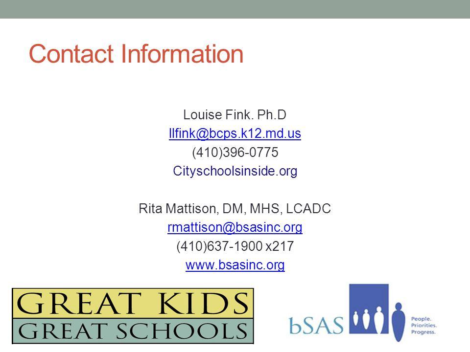 Contact Information Louise Fink. Ph.D llfink@bcps.k12.md.us (410)396-0775 Cityschoolsinside.org Rita Mattison, DM, MHS, LCADC rmattison@bsasinc.org (4