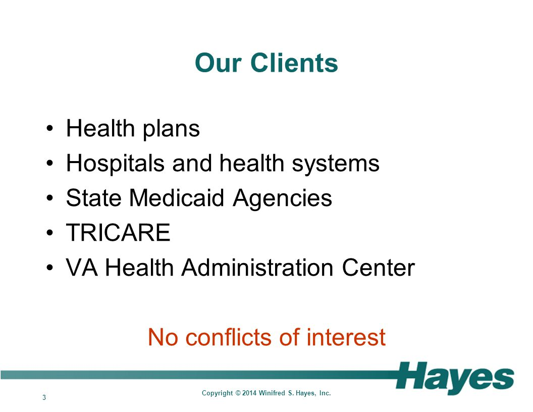 3 Copyright © 2014 Winifred S. Hayes, Inc. Our Clients Health plans Hospitals and health systems State Medicaid Agencies TRICARE VA Health Administrat