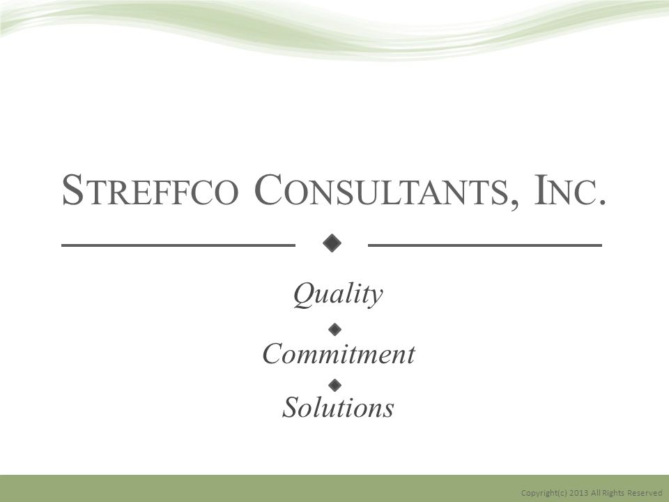 S TREFFCO C ONSULTANTS, I NC. Quality Commitment Solutions Copyright(c) 2013 All Rights Reserved