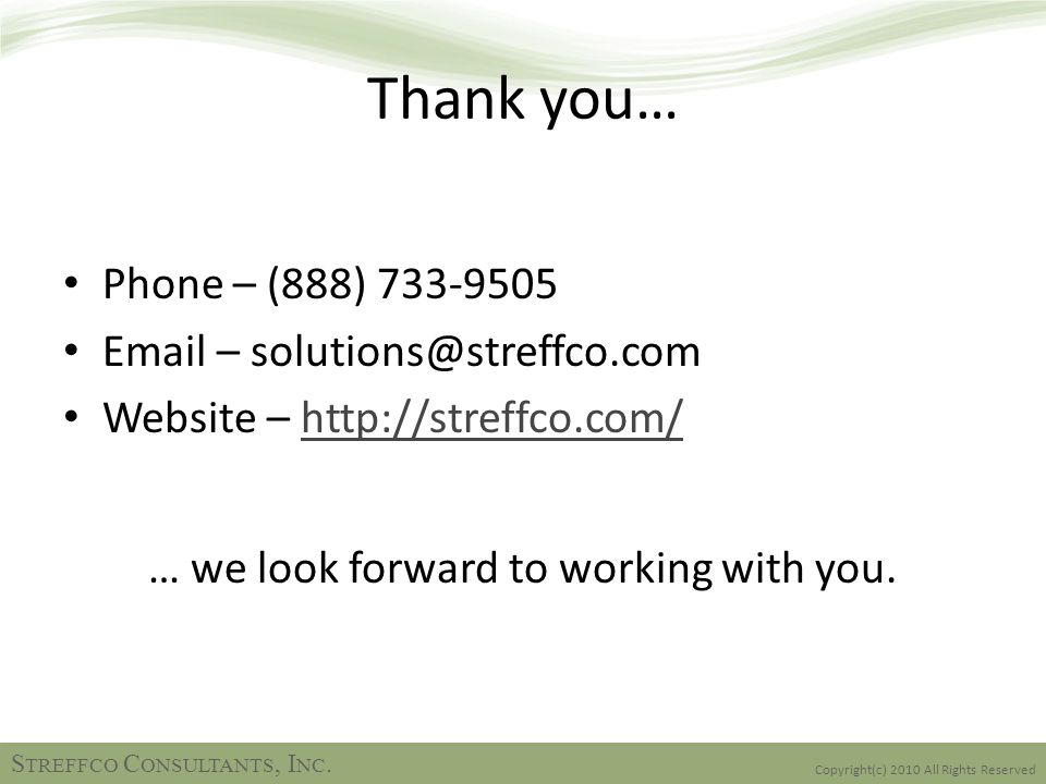 Thank you… Phone – (888) 733-9505 Email – solutions@streffco.com Website – http://streffco.com/http://streffco.com/ … we look forward to working with you.