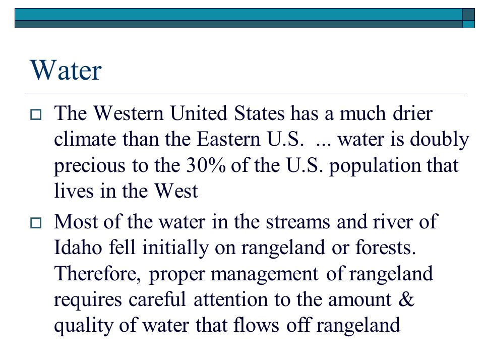 Water  The Western United States has a much drier climate than the Eastern U.S....