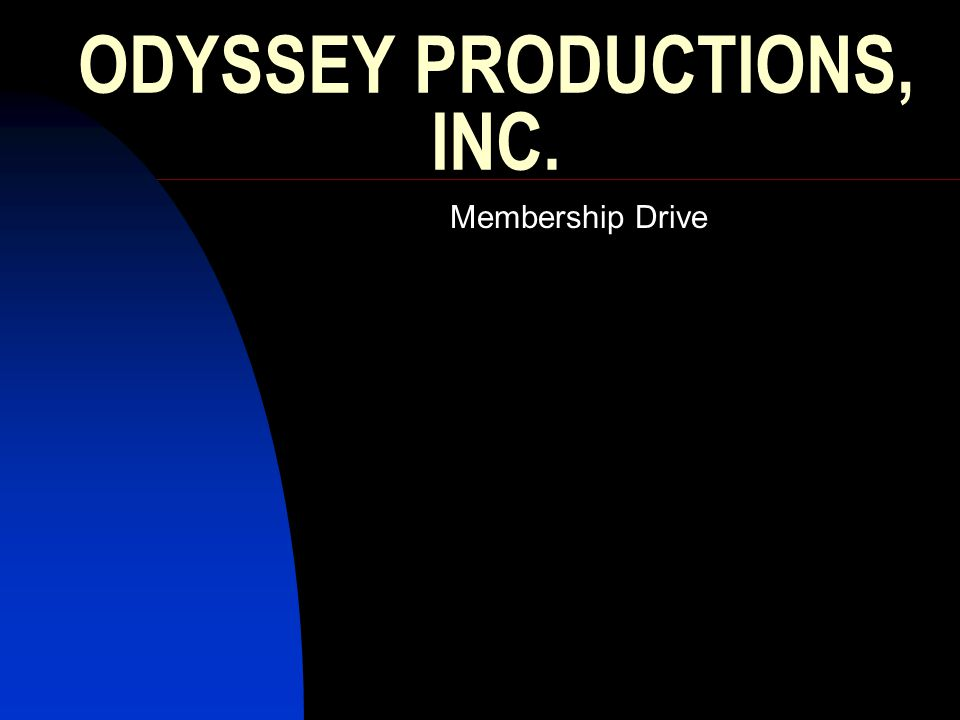 ODYSSEY PRODUCTIONS, INC. Membership Drive