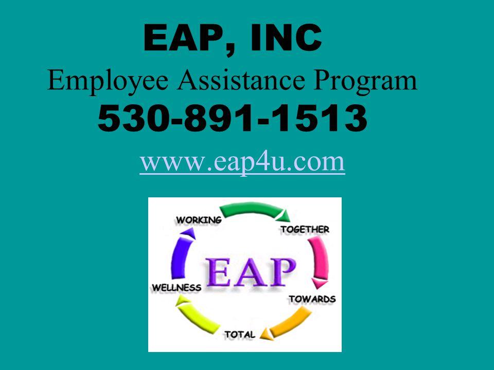 EAP, INC Employee Assistance Program 530-891-1513 www.eap4u.comwww.eap4u.com