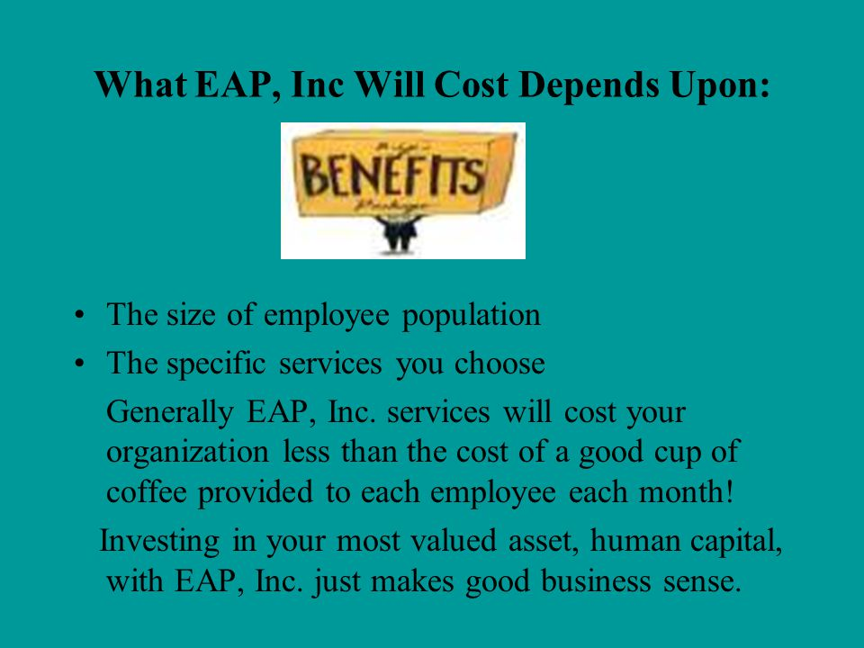 EAP, Inc. Provides: Toll free 800 24/7 hotline Telephonic and face to face professional and confidential help Consumer education and information Broch