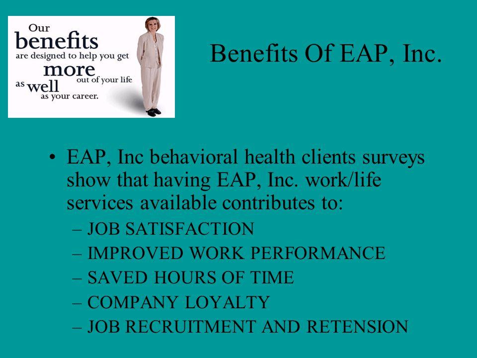 Benefits Of EAP, Inc.EAP, Inc behavioral health clients surveys show that having EAP, Inc.