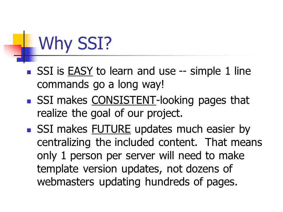 Why SSI. SSI is EASY to learn and use -- simple 1 line commands go a long way.