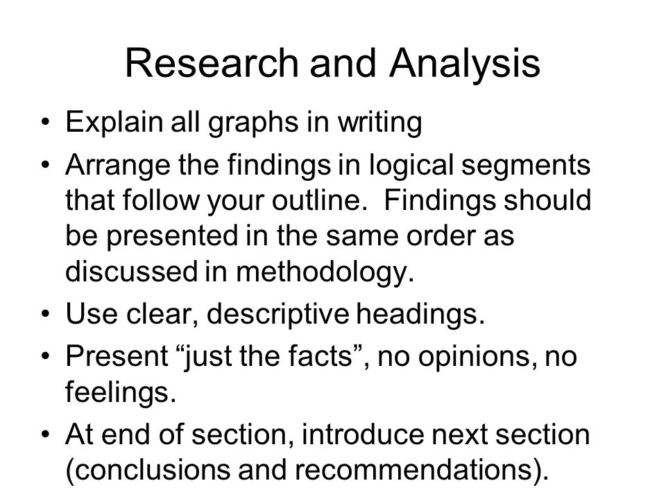 Research and Analysis Explain all graphs in writing Arrange the findings in logical segments that follow your outline.