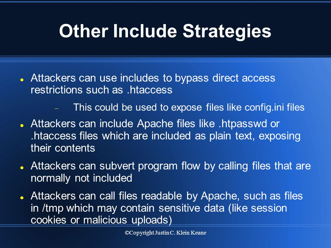 ©Copyright Justin C. Klein Keane Other Include Strategies Attackers can use includes to bypass direct access restrictions such as.htaccess  This coul
