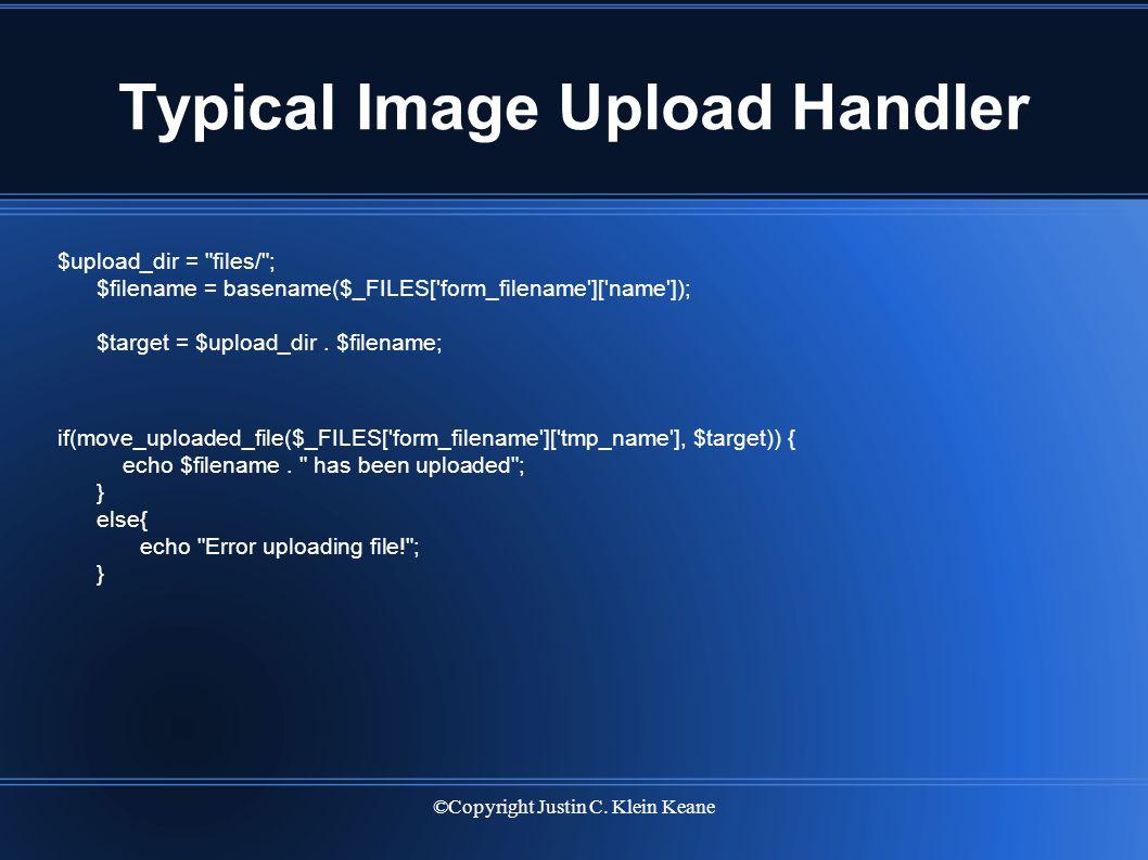 ©Copyright Justin C. Klein Keane Typical Image Upload Handler $upload_dir =