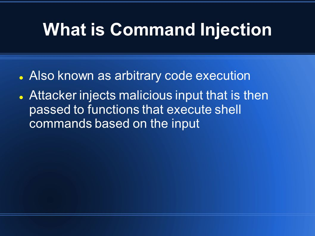 What is Command Injection Also known as arbitrary code execution Attacker injects malicious input that is then passed to functions that execute shell commands based on the input
