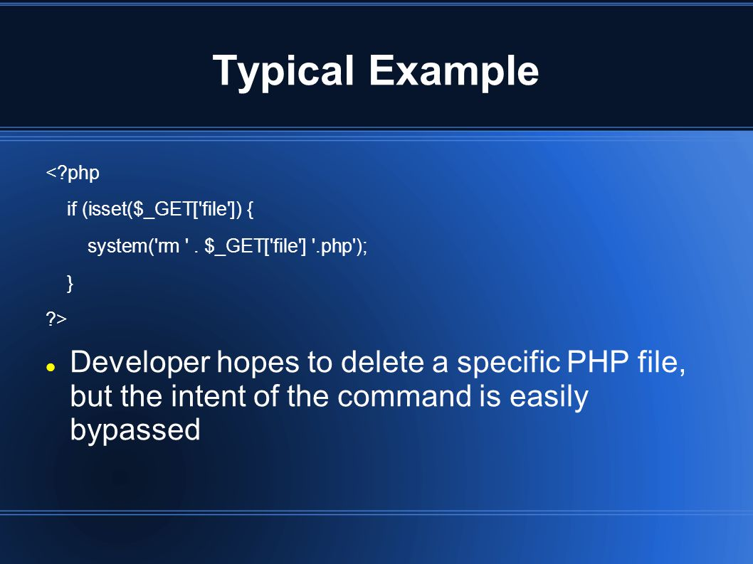 Typical Example < php if (isset($_GET[ file ]) { system( rm .